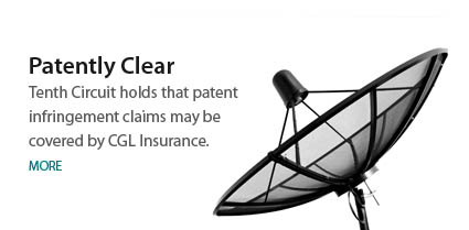 DISH Network: Tenth Circuit Holds that Patent Infringement Claims may be Covered by CGL Insurance - Tenth Circuit Holds That Patent Infringement Claims May Be Covered By CGL Insurance
